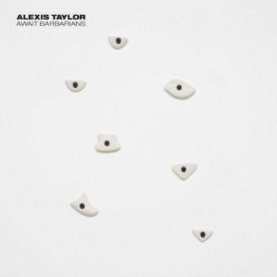 Alexis Taylor - Await Barbarians