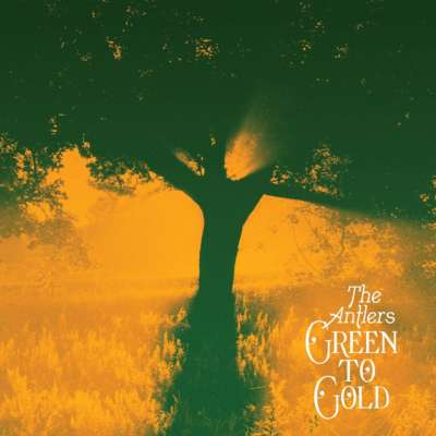 The Antlers - Green To Gold