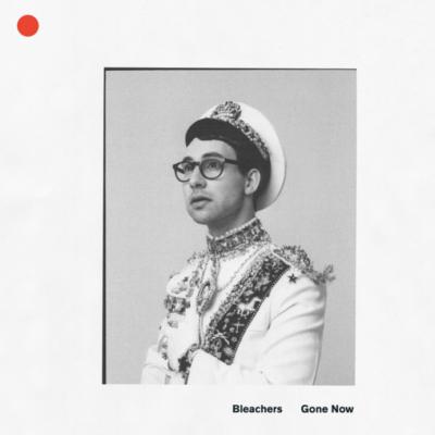 Bleachers - Gone Now