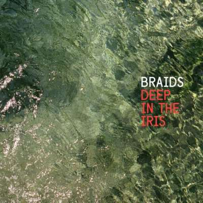 Braids - Deep in the Iris