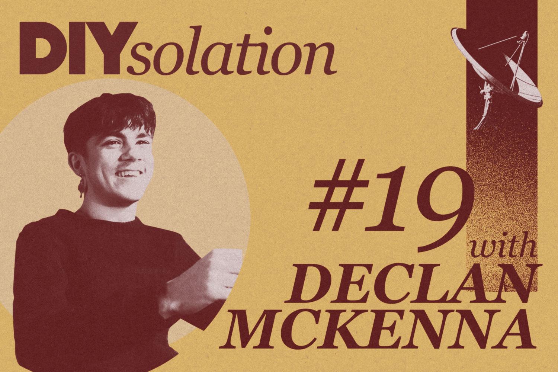 DIYsolation: #19 with Declan McKenna