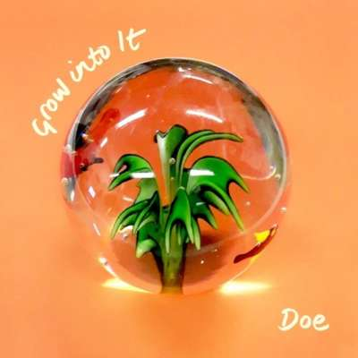 Doe - Grow Into It