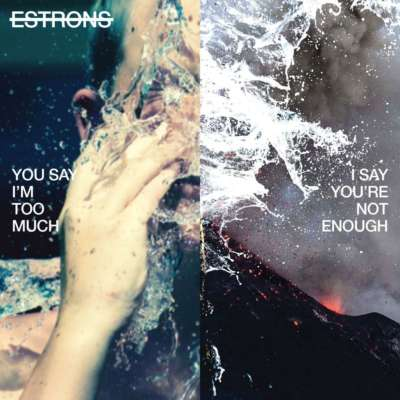 Estrons - You Say I'm Too Much, I Say You're Not Enough