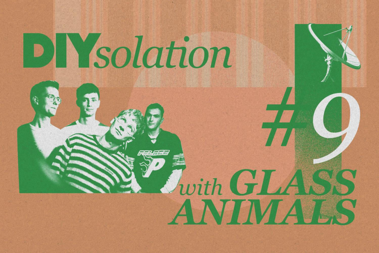 DIYsolation: #9 with Glass Animals