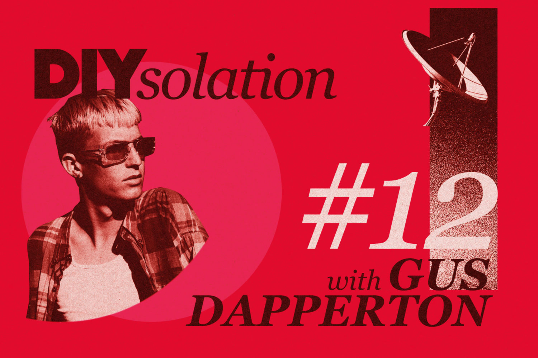 DIYsolation: #12 with Gus Dapperton
