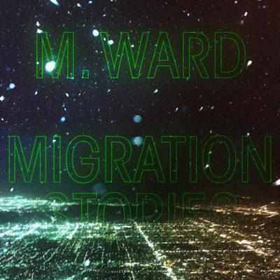 M Ward - Migration Stories