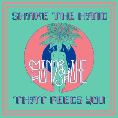 Mandrake Handshake - Shake The Hand That Feeds You