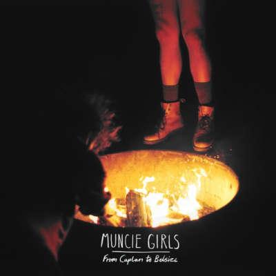 Muncie Girls - From Caplan to Belsize