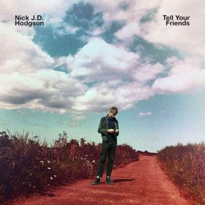 Nick J. D. Hodgson - Tell Your Friends