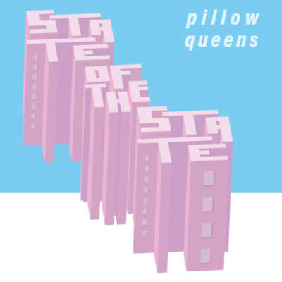 Pillow Queens - State of the State