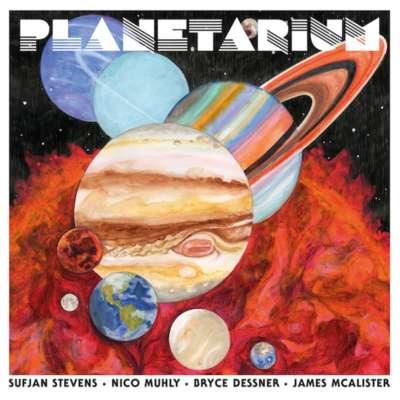 Sufjan Stevens, Nico Muhly, Bryce Dessner, James McAlister - Planetarium