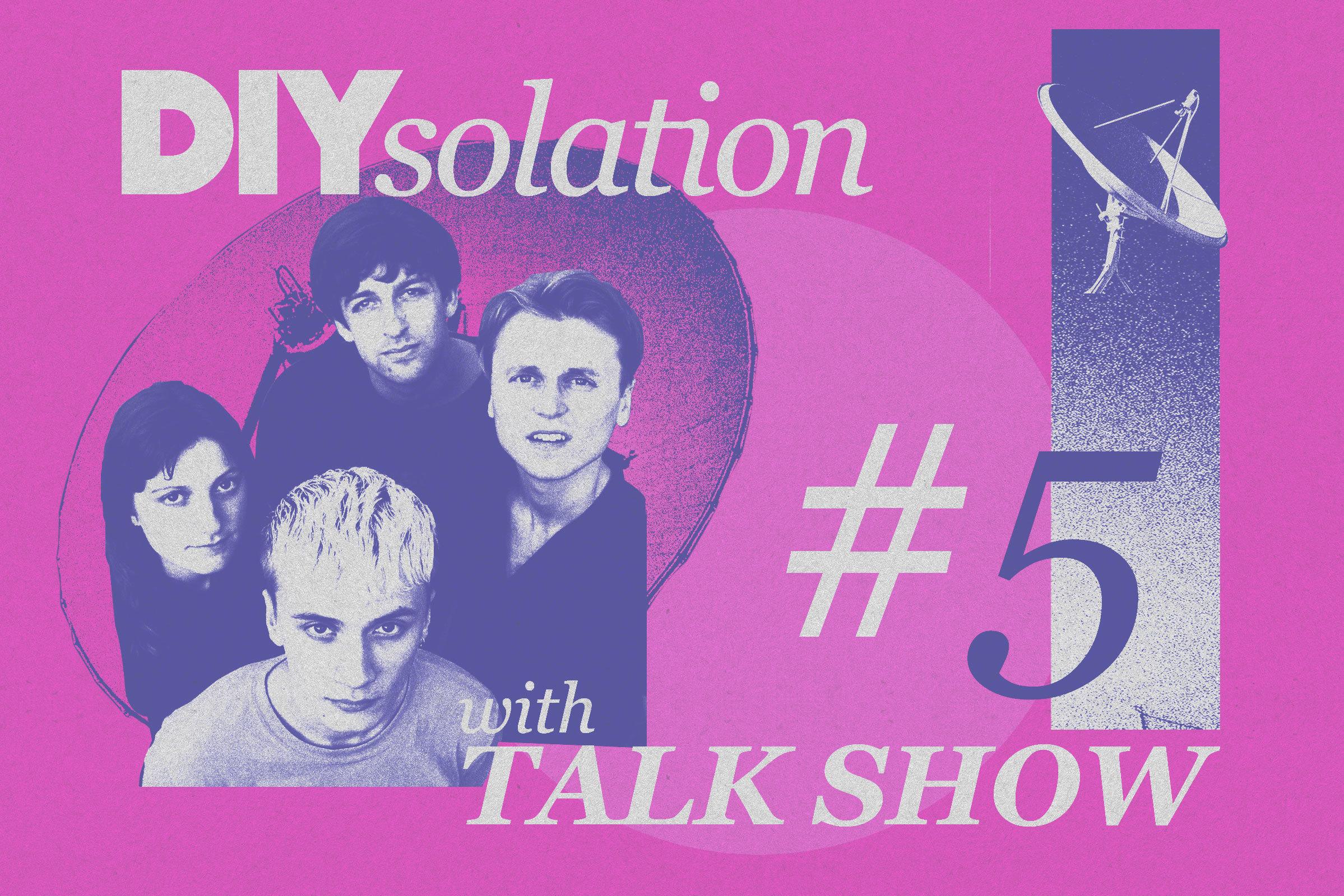 DIYsolation: #5 with Talk Show