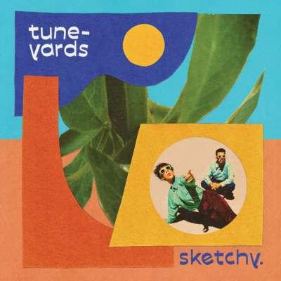Tune-Yards - sketchy.