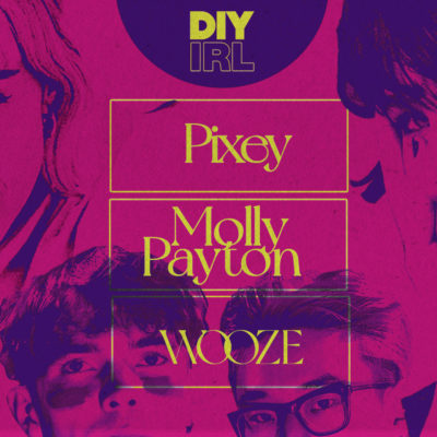 Pixey, Molly Payton and Wooze to play our next DIY IRL show